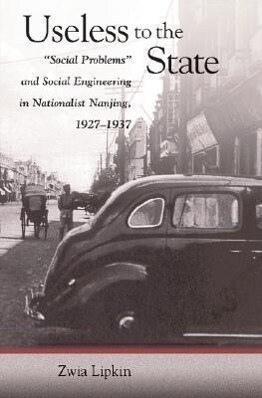 Useless to the State: Social Problems and Social Engineering in Nationalist Nanjing, 1927-1937 als Buch