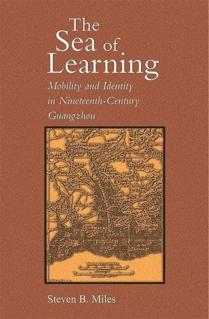 The Sea of Learning: Mobility and Identity in Nineteenth-Century Guangzhou als Buch
