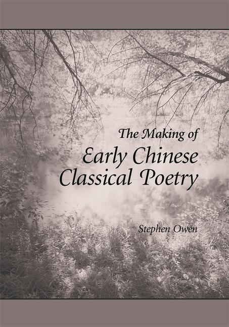 The Making of Early Chinese Classical Poetry als Buch