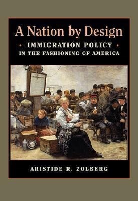 A Nation by Design: Immigration Policy in the Fashioning of America als Buch