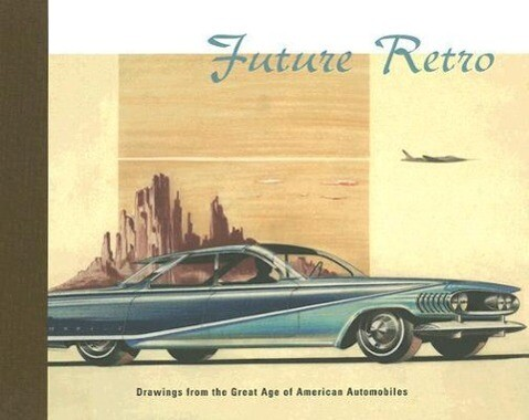Future Retro: Drawings from the Great Age of American Automobiles als Buch