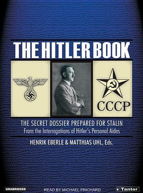 The Hitler Book: The Secret Dossier Prepared for Stalin from the Interrogations of Hitler's Personal Aides als Hörbuch