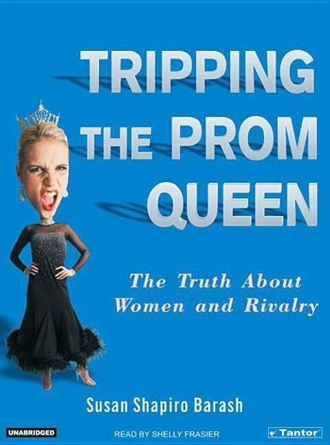 Tripping the Prom Queen: The Truth about Women and Rivalry als Hörbuch