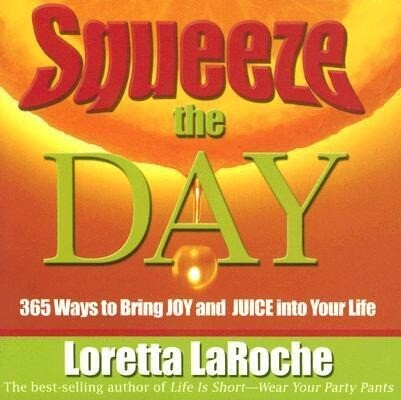 Squeeze the Day: 365 Ways to Bring Joy and Juice Into Your Life als Taschenbuch