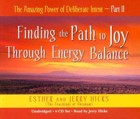 The Amazing Power of Deliberate Intent 4-CD: Part II: Finding the Path to Joy Through Energy als Hörbuch