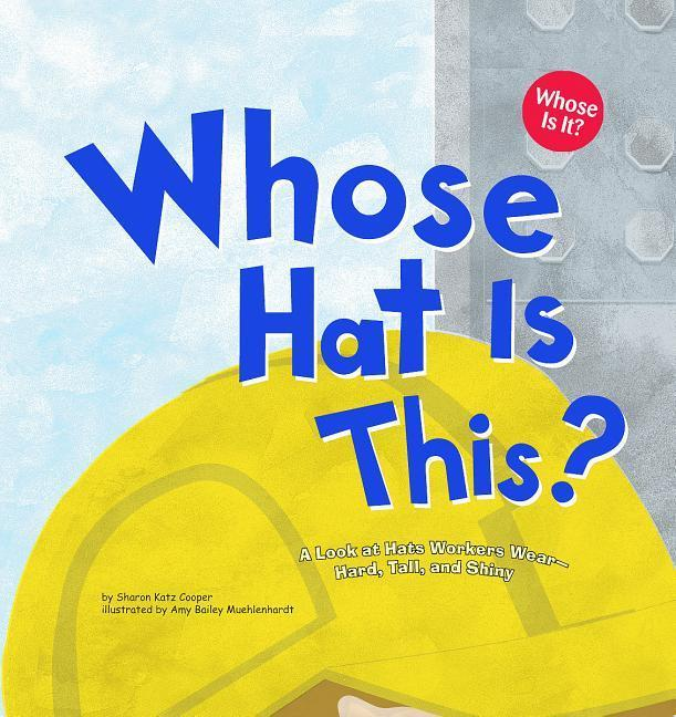 Whose Hat Is This?: A Look at Hats Workers Wear - Hard, Tall, and Shiny als Buch