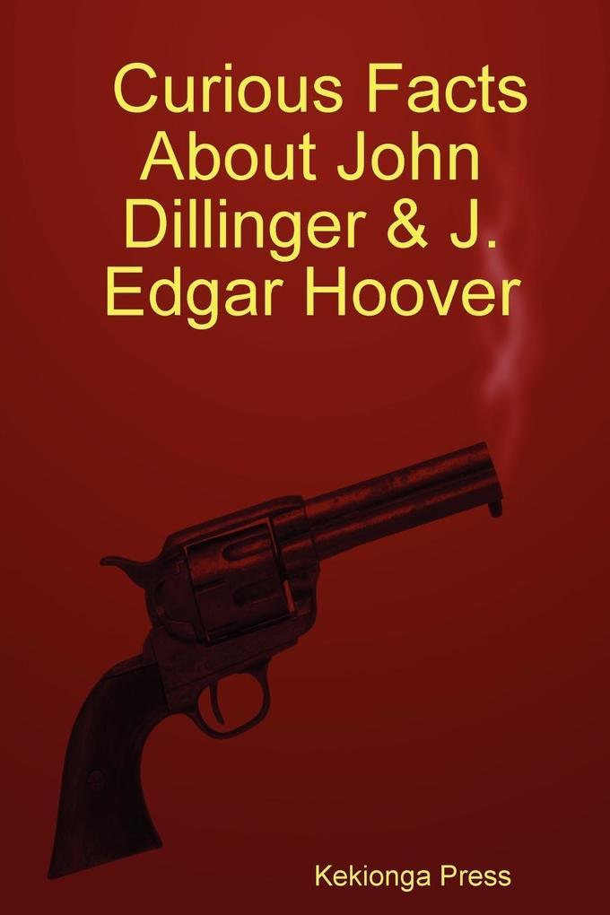 Curious Facts about John Dillinger & J. Edgar Hoover als Taschenbuch