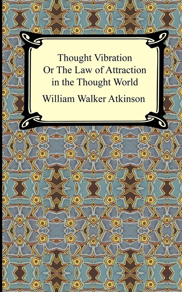 Thought Vibration, or The Law of Attraction in the Thought World als Taschenbuch
