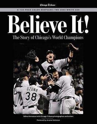 Believe It!: The Story of Chicago's World Champions als Taschenbuch