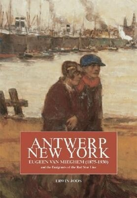 Antwerp, New York: Eugeen Van Mieghem (1875-1930) and the Emigrants of the Red Star Line als Taschenbuch