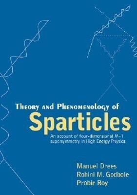 Theory And Phenomenology Of Sparticles: An Account Of Four-dimensional N=1 Supersymmetry In High Energy Physics als Taschenbuch