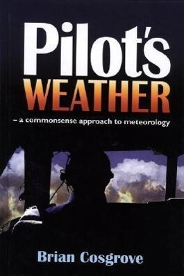 Pilot's Weather: A Commonsense Approach to Meteorology als Buch