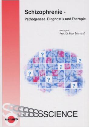 Schizophrenie - Pathogenese, Diagnostik und Therapie als Buch