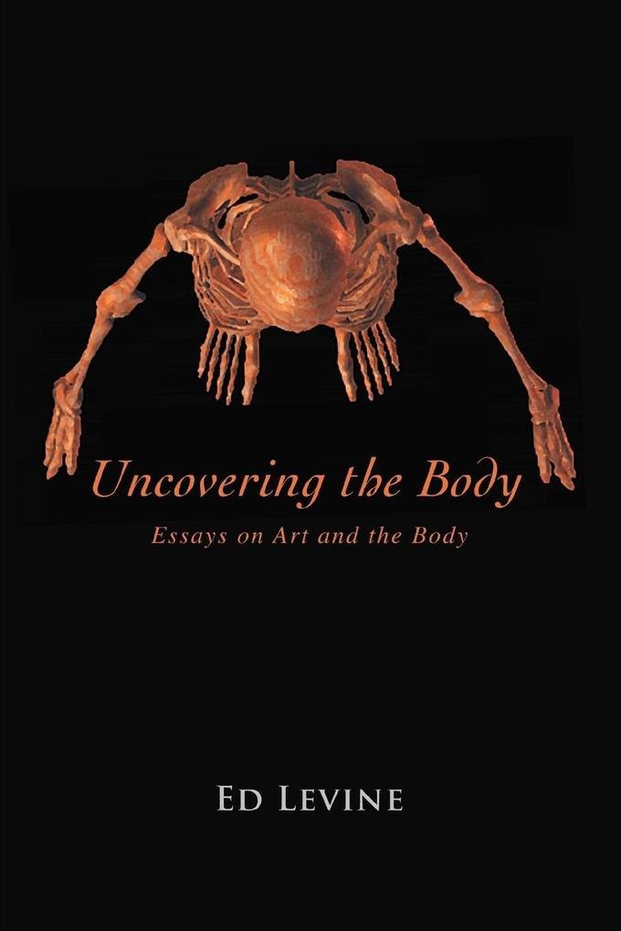 Uncovering the Body: Essays on Art and the Body als Taschenbuch