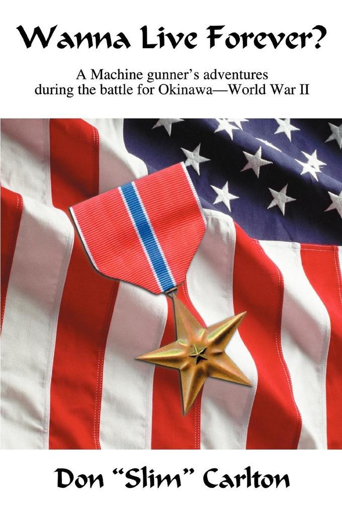 Wanna Live Forever?: A Machine Gunner's Adventures During the Battle for Okinawa--World War II als Taschenbuch