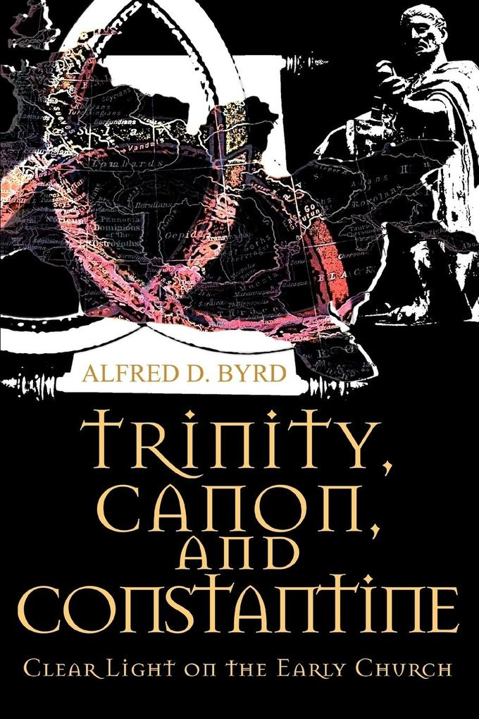 Trinity, Canon, and Constantine: Clear Light on the Early Church als Taschenbuch