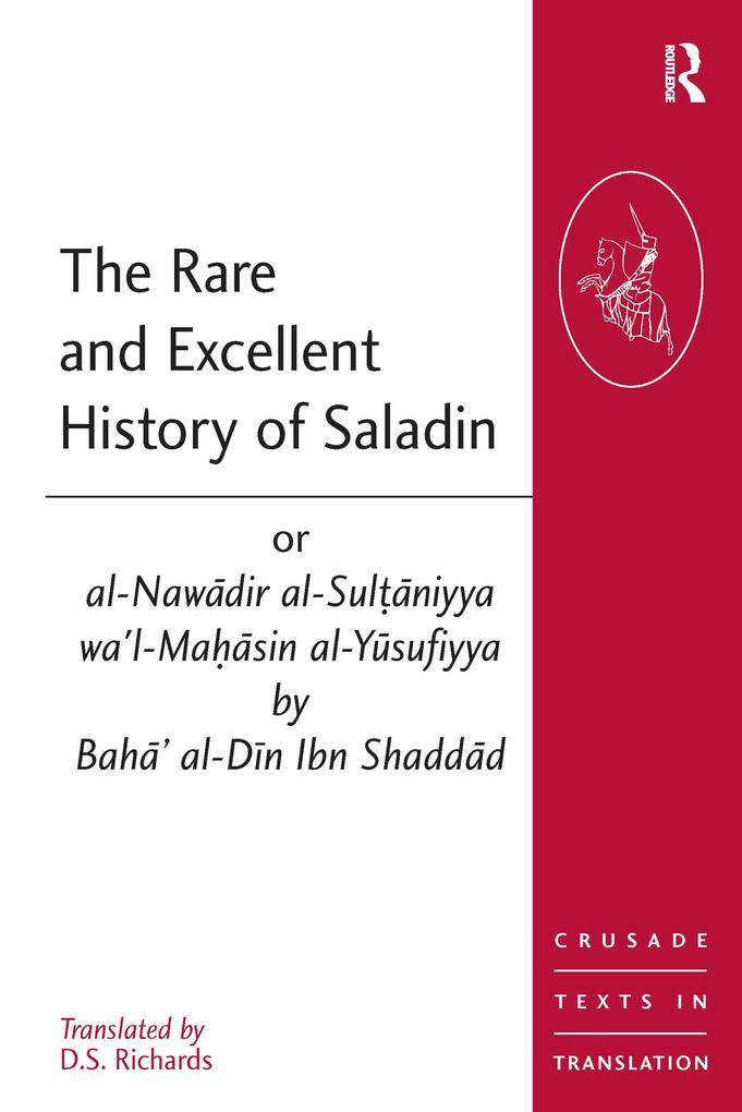 The Rare and Excellent History of Saladin or al-Nawadir al-Sultaniyya wa'l-Mahasin al-Yusufiyya by Baha' al-Din Ibn Shaddad als Taschenbuch