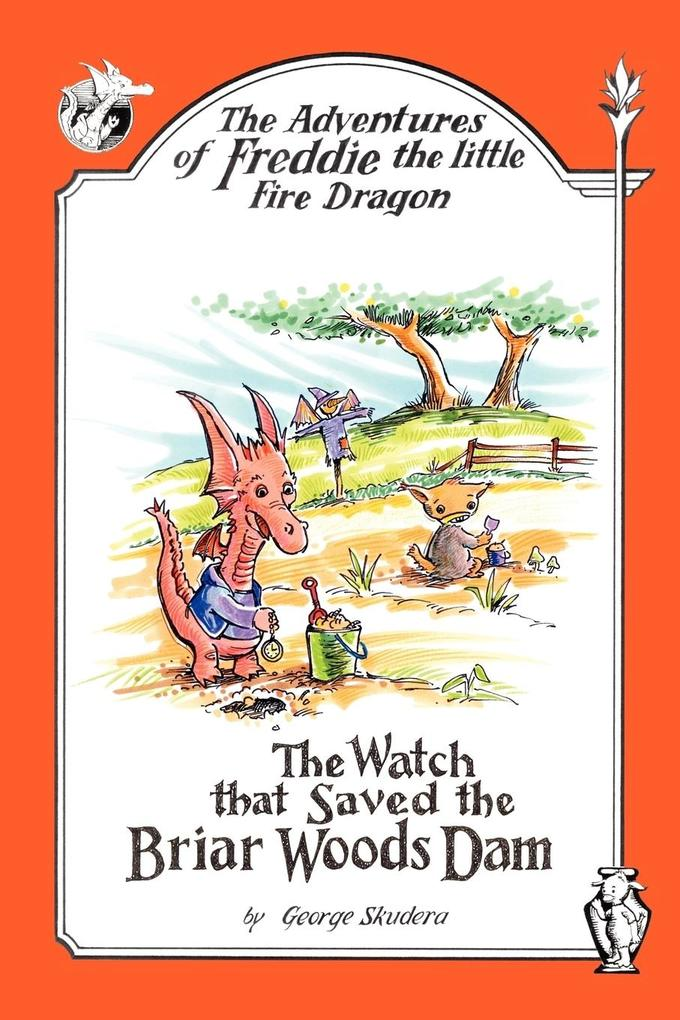 The Adventures of Freddie the Little Fire Dragon: The Watch That Saved the Briar Woods Dam als Taschenbuch