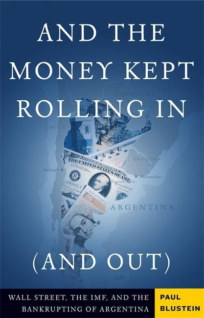 And the Money Kept Rolling in (and Out) Wall Street, the Imf, and the Bankrupting of Argentina als Taschenbuch