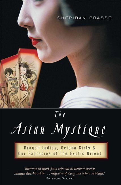 The Asian Mystique: Dragon Ladies, Geisha Girls, & Our Fantasies of the Exotic Orient als Taschenbuch