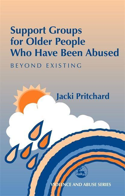 Support Groups for Older People Who Have Been Abused: Beyond Existing als Taschenbuch