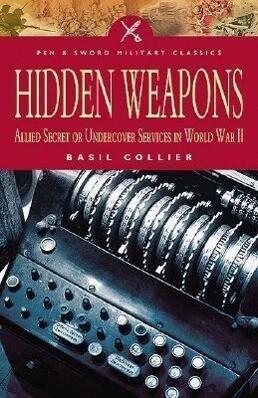 Hidden Weapons: Allied Secret and Undercover Services in World War II als Taschenbuch