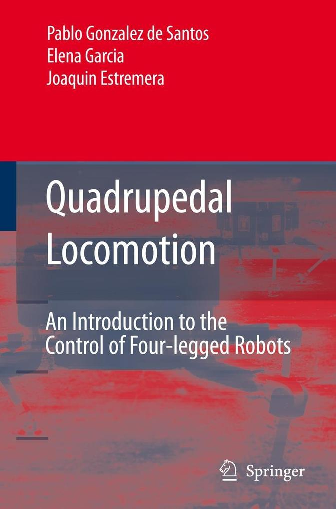 Quadrupedal Locomotion: An Introduction to the Control of Four-Legged Robots als Buch