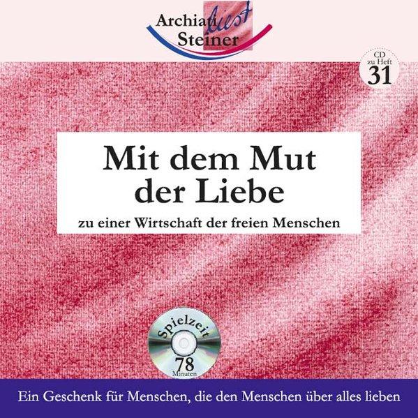 Mit dem Mut der Liebe zu einer Wirtschaft der freien Menschen. CD zu Heft 31 als Hörbuch