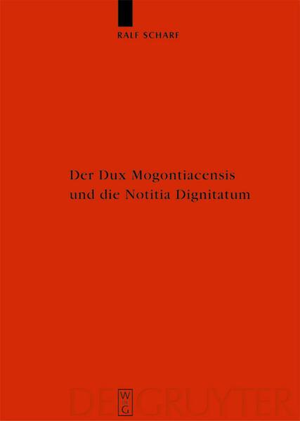 Der Dux Mogontiacensis und die Notitia Dignitatum als Buch