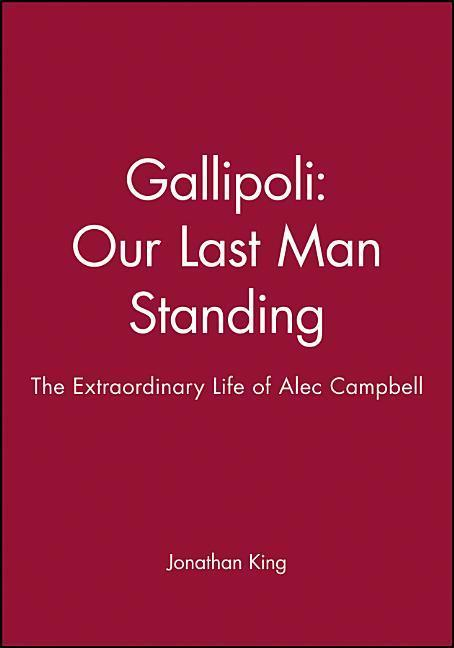 Gallipoli: Our Last Man Standing: The Extraordinary Life of Alec Campbell als Buch