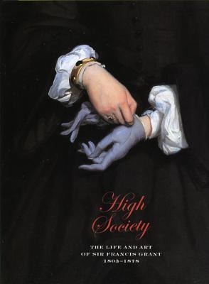 High Society: The Life and Art of Sir Francis Grant, 1803-1878 als Taschenbuch
