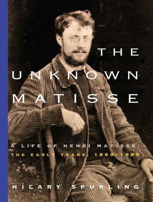 The Unknown Matisse: The Life of Henri Matisse: The Early Years, 1869-1908 als Taschenbuch