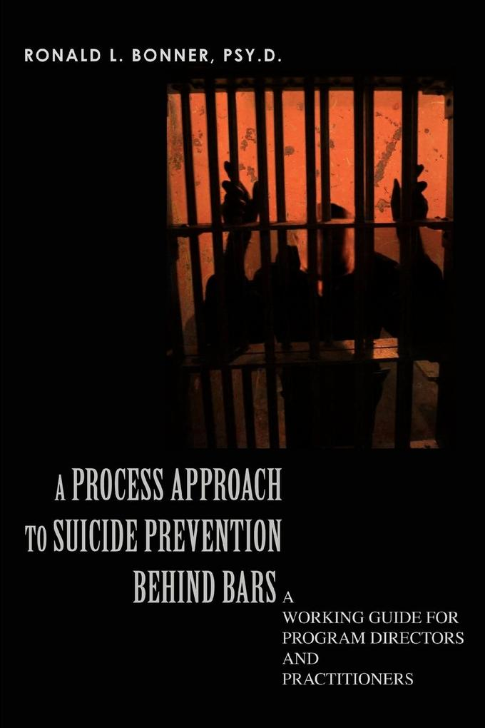 A Process Approach to Suicide Prevention Behind Bars: A Working Guide for Program Directors and Practitioners als Taschenbuch