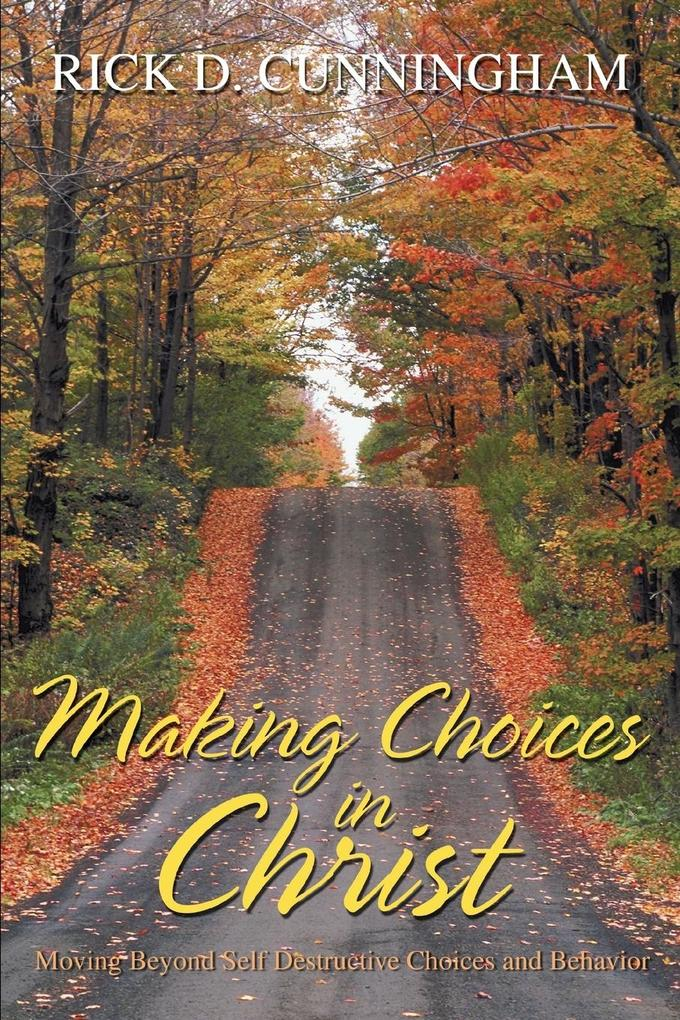 Making Choices in Christ: Moving Beyond Self Destructive Choices and Behavior als Taschenbuch
