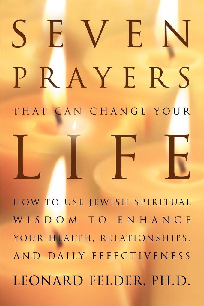 Seven Prayers That Can Change Your Life: How to Use Jewish Spiritual Wisdom to Enhance Your Health, Relationships, and Daily Effectiveness als Taschenbuch