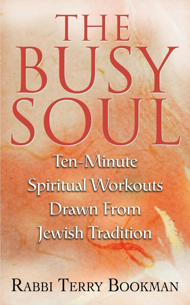 The Busy Soul: Ten-Minute Spiritual Workouts Drawn from Jewish Tradition als Taschenbuch