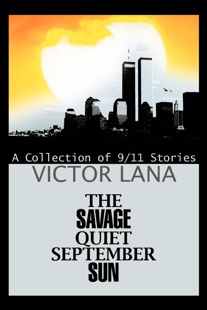 The Savage Quiet September Sun: A Collection of 9/11 Stories als Buch