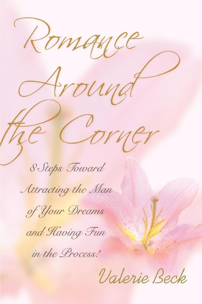 Romance Around the Corner: 8 Steps Toward Attracting the Man of Your Dreams and Having Fun in the Process! als Taschenbuch