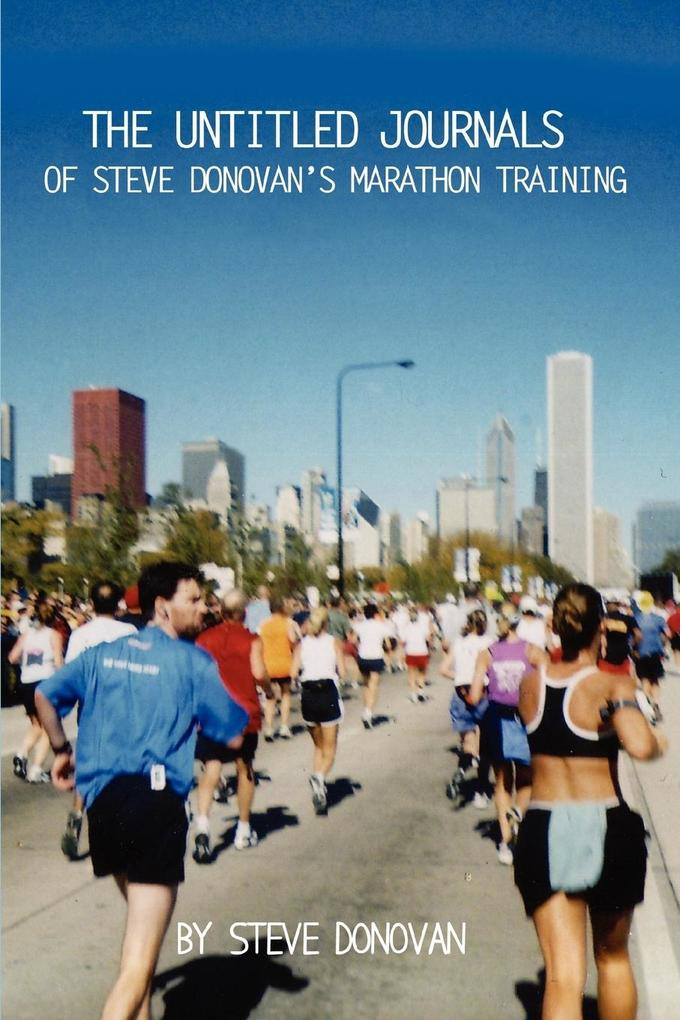 The Untitled Journals of Steve Donovan's Marathon Training als Taschenbuch