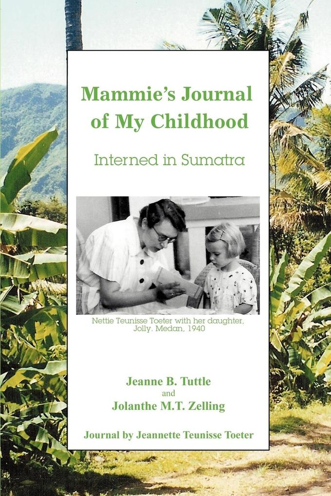 Mammie's Journal of My Childhood: Interned in Sumatra als Buch