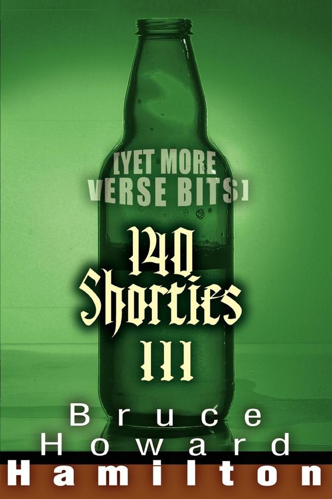140 Shorties III: [Yet More Verse Bits] als Taschenbuch