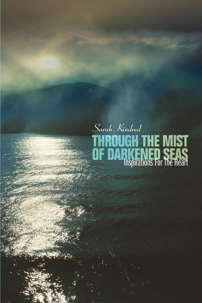 Through the Mist of Darkened Seas: Inspirations for the Heart als Taschenbuch