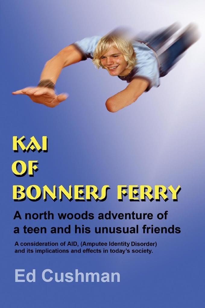 Kai of Bonners Ferry: A North Woods Adventure of a Teen and His Unusual Friends als Taschenbuch