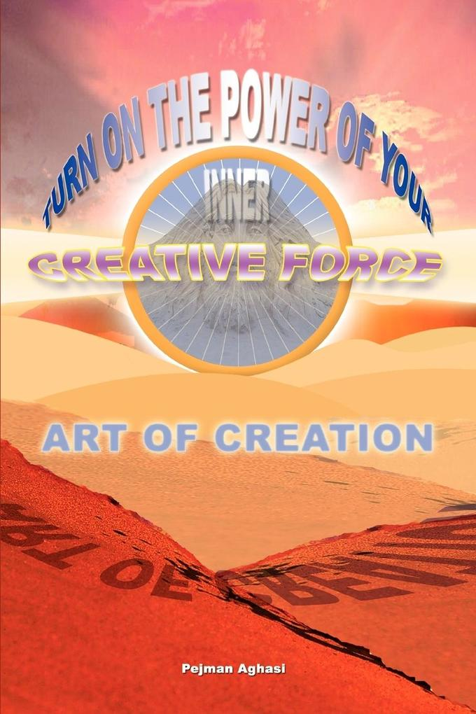 Art of Creation: Turn on the Power of Your Inner Creative Force als Taschenbuch