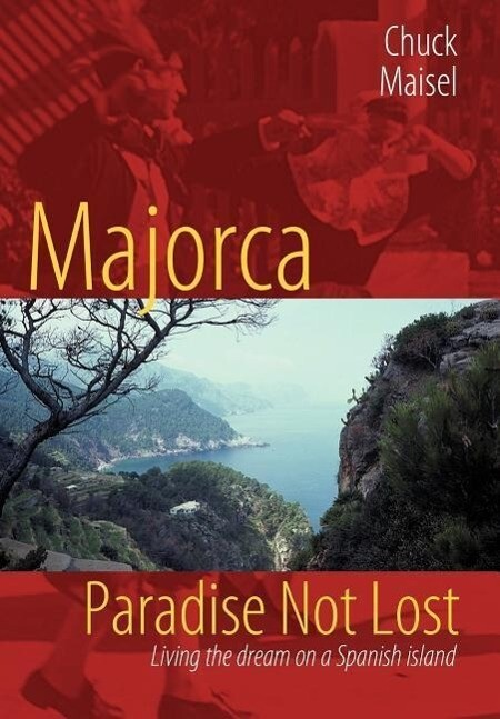 Majorca, Paradise Not Lost: Living the Dream on a Spanish Island als Buch