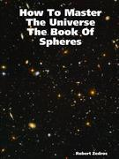 How to Master the Universe the Book of Spheres