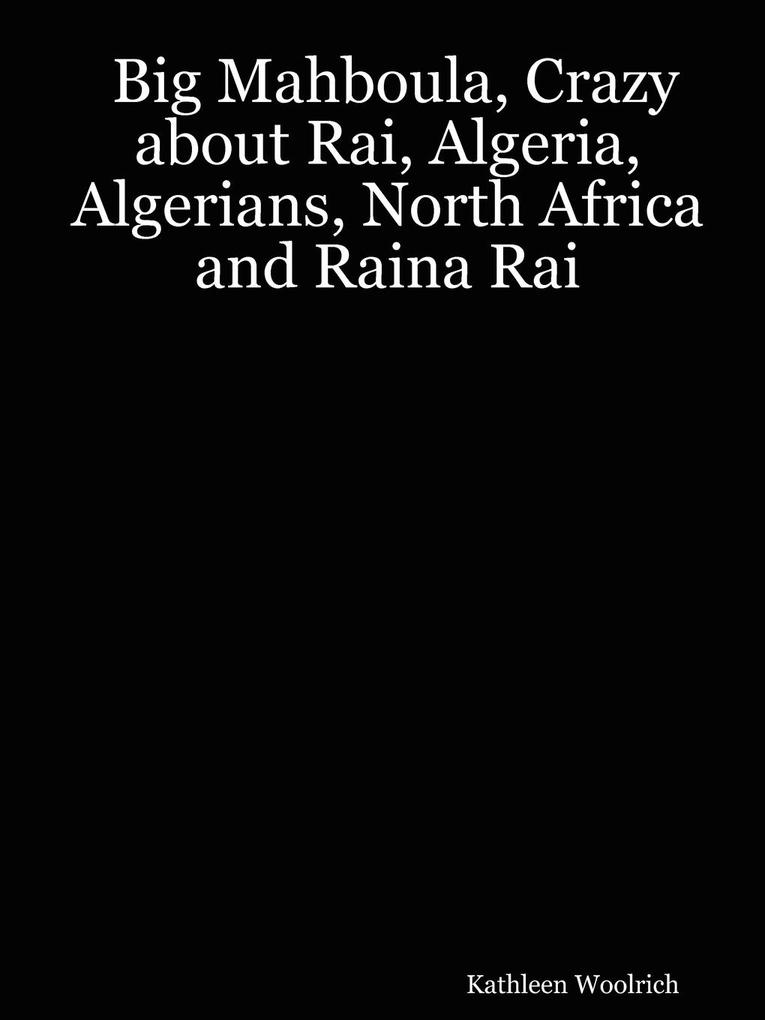 Big Mahboula, Crazy about Rai, Algeria, Algerians, North Africa and Raina Rai als Taschenbuch