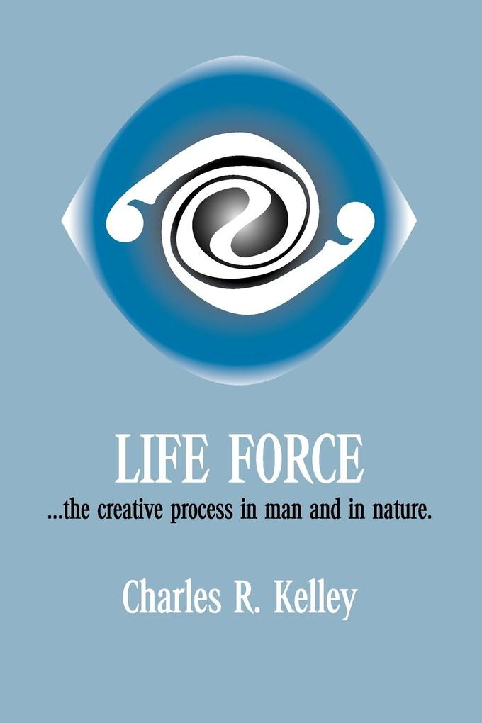 Life Force... the Creative Process in Man and in Nature als Taschenbuch