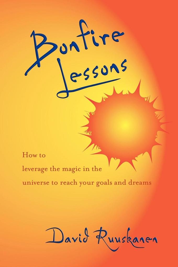 Bonfire Lessons: How to Leverage the Magic in the Universe to Reach Your Goals and Dreams als Taschenbuch