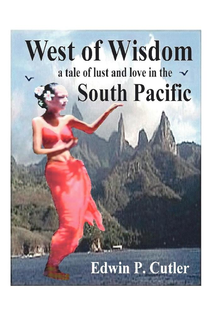 West of Wisdom: A Tale of Lust and Love in the South Pacific als Taschenbuch